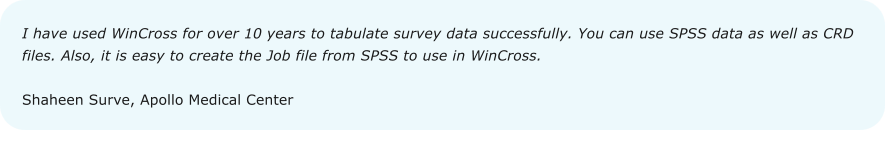 I have used WinCross for over 10 years to tabulate survey data successfully. You can use SPSS data as well as CRD files. Also, it is easy to create the Job file from SPSS to use in WinCross.  Shaheen Surve, Apollo Medical Center